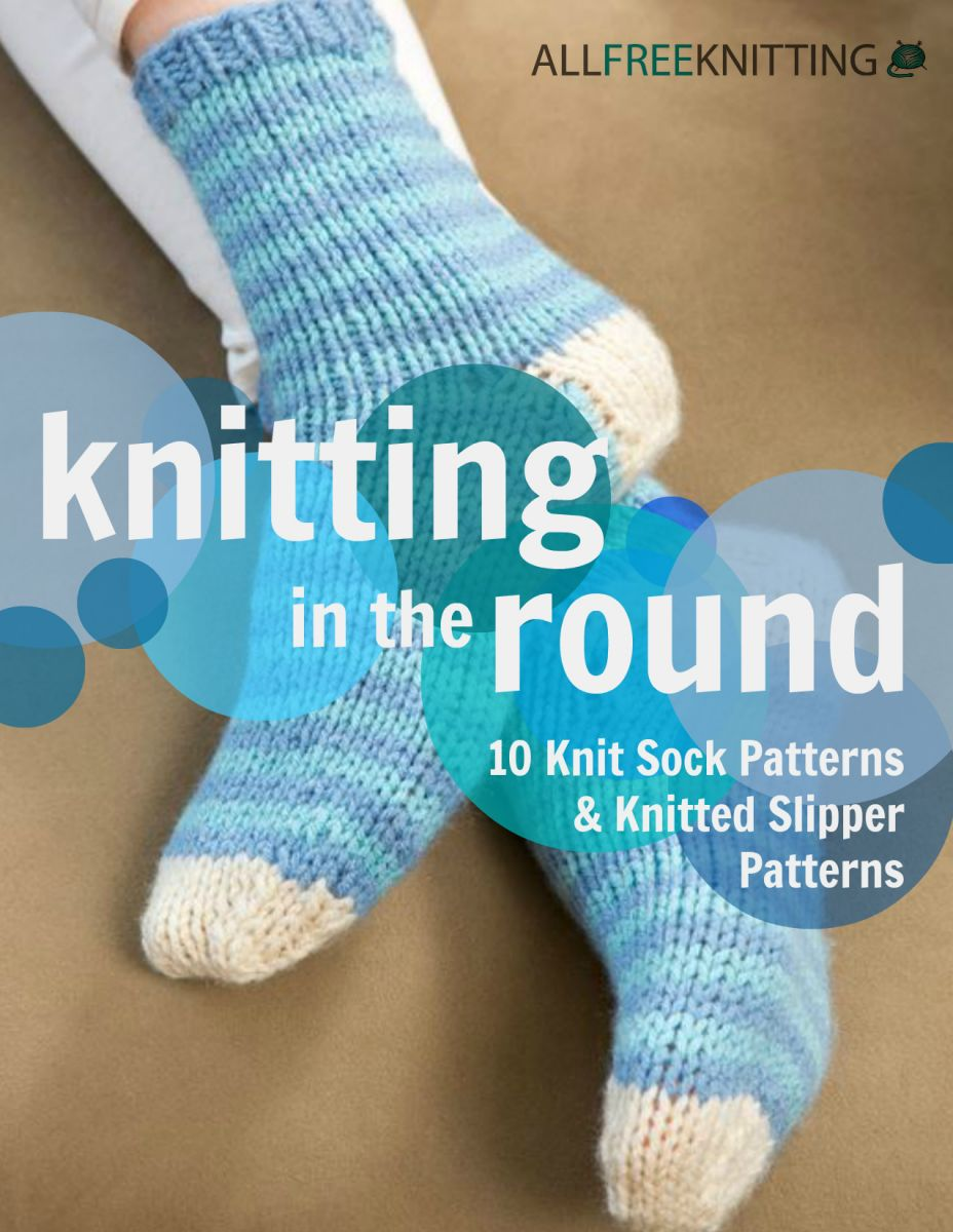 Knitting Patterns Free Ebooks : Knitting in the Round: 10 Knit Sock Patterns and Knitted ...