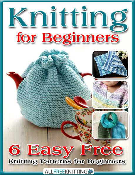 Knitting for Beginners: 6 Easy Free Knitting Patterns for Beginners ...