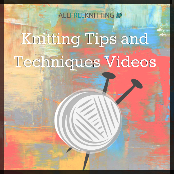 Knitting Tips and Techniques Videos